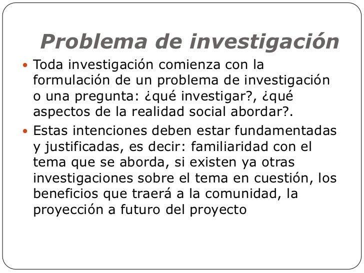 Problema de investigación Toda investigación comienza con la  formulación de un problema de investigación  o una pregunta...