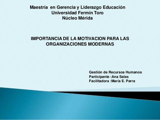 Maestría en Gerencia y Liderazgo Educación  Universidad Fermín Toro  Núcleo Mérida  IMPORTANCIA DE LA MOTIVACION PARA LAS ...