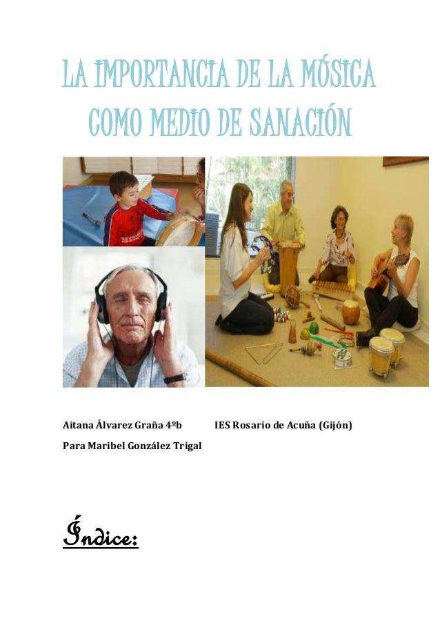 LA IMPORTANCIA DE LA MÚSICA COMO MEDIO DE SANACIÓN Aitana Álvarez Graña 4ºb IES Rosario de Acuña (Gijón) Para Maribel Gonz...