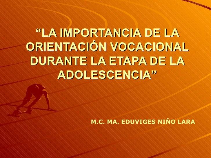 """"""" LA IMPORTANCIA DE LA ORIENTACIÓN VOCACIONAL DURANTE LA ETAPA DE LA ADOLESCENCIA"""" M.C. MA. EDUVIGES NIÑO LARA"""