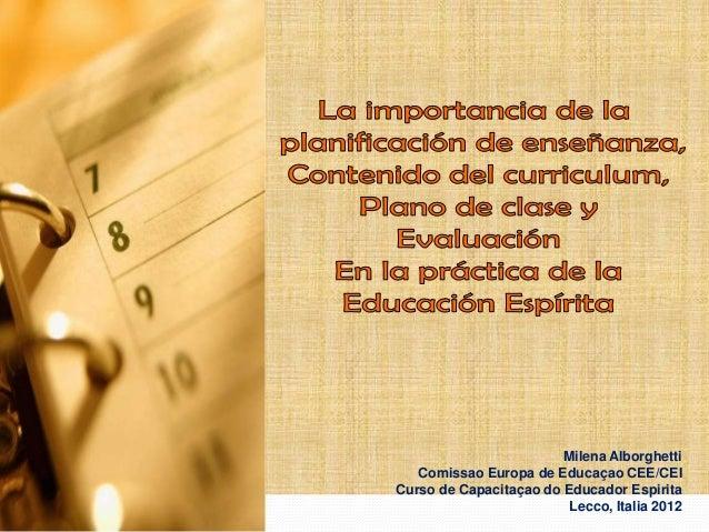 Milena AlborghettiComissao Europa de Educaçao CEE/CEICurso de Capacitaçao do Educador EspiritaLecco, Italia 2012