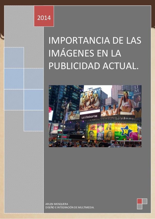 IMPORTANCIA DE LAS IMÁGENES EN LA PUBLICIDAD ACTUAL. 2014 ARLEN MOSQUERA DISEÑO E INTEGRACIÓN DE MULTIMEDIA.