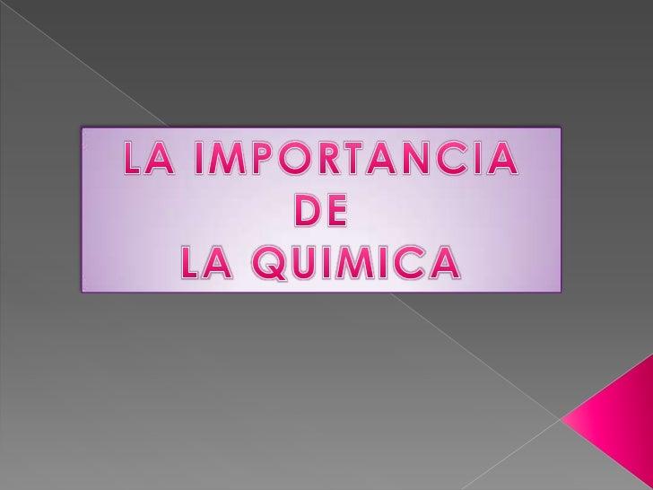 LA IMPORTANCIA DE <br />LA QUIMICA<br />