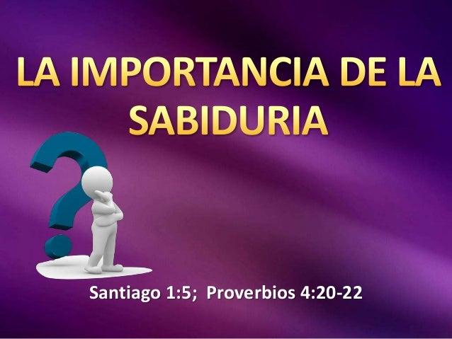 Santiago 1:5; Proverbios 4:20-22