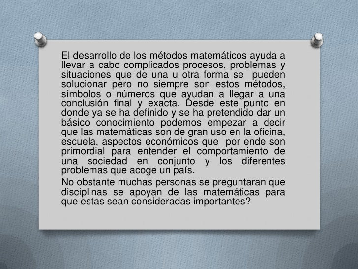 El desarrollo de los métodos matemáticos ayuda allevar a cabo complicados procesos, problemas ysituaciones que de una u ot...