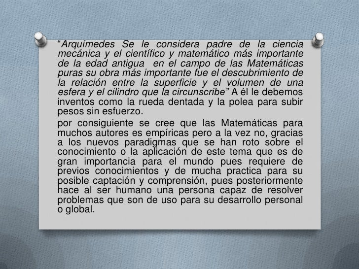 """""""Arquímedes Se le considera padre de la cienciamecánica y el científico y matemático más importantede la edad antigua en e..."""