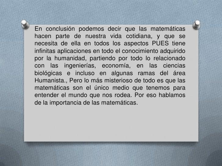 En conclusión podemos decir que las matemáticashacen parte de nuestra vida cotidiana, y que senecesita de ella en todos lo...