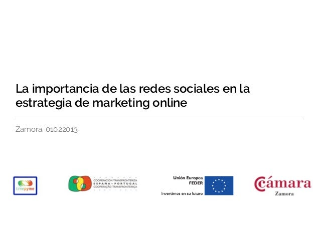 La importancia de las redes sociales en laestrategia de marketing onlineZamora, 01022013