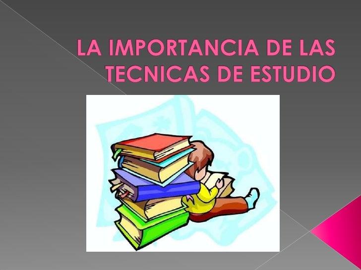 LA IMPORTANCIA DE LAS TECNICAS DE ESTUDIO<br />