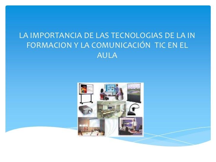 LA IMPORTANCIA DE LAS TECNOLOGIAS DE LA IN  FORMACION Y LA COMUNICACIÓN TIC EN EL                  AULA