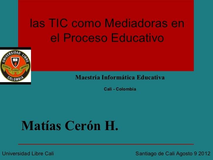 las TIC como Mediadoras en               el Proceso Educativo                         Maestría Informática Educativa      ...