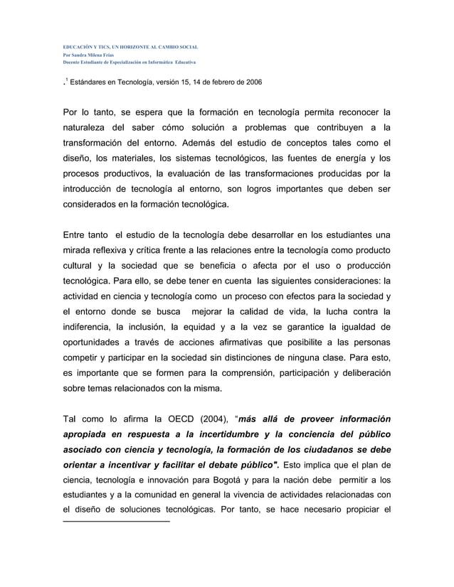 EDUCACIÓN Y TICS, UN HORIZONTE AL CAMBIO SOCIAL Por Sandra Milena Frías Docente Estudiante de Especialización en Informáti...