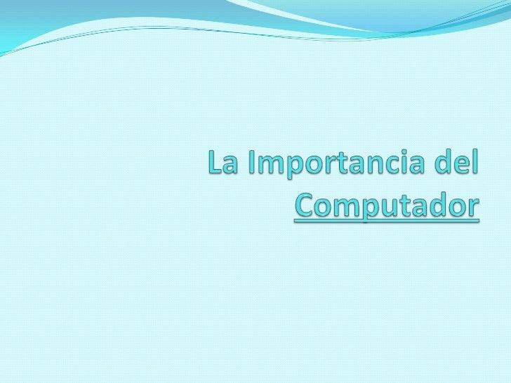 La Importancia del Computador<br />