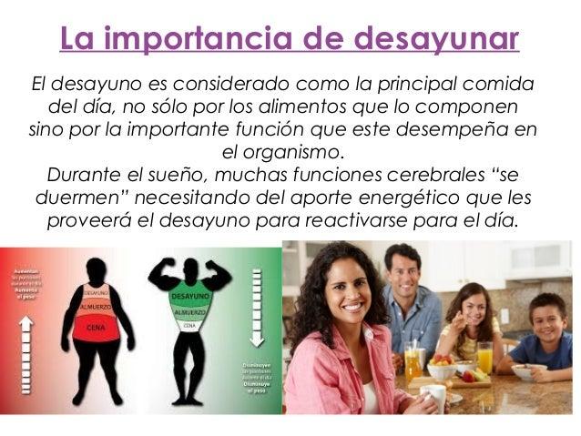 La importancia de desayunar El desayuno es considerado como la principal comida del día, no sólo por los alimentos que lo ...