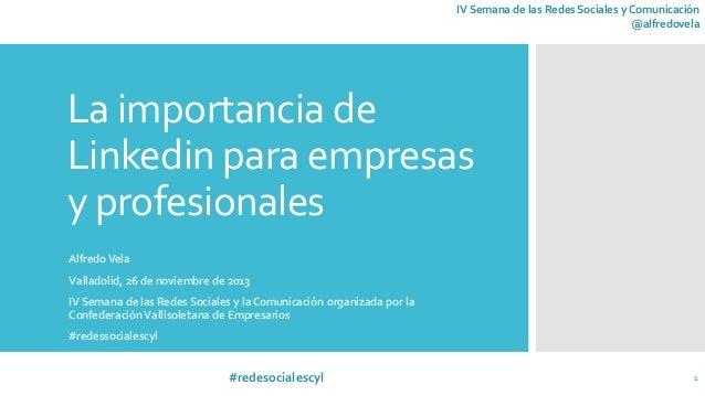 IV Semana de las Redes Sociales y Comunicación @alfredovela  La importancia de Linkedin para empresas y profesionales Alfr...