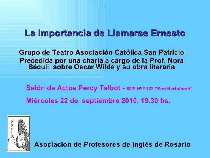 La Importancia de Llamarse Ernesto Grupo de Teatro Asociación Católica San Patricio Precedida por una charla a cargo de la...