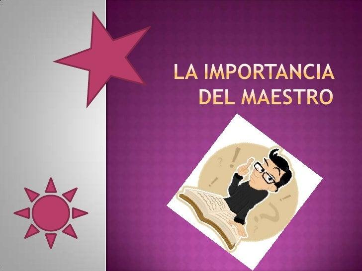 LA IMPORTANCIA DEL MAESTRO<br />