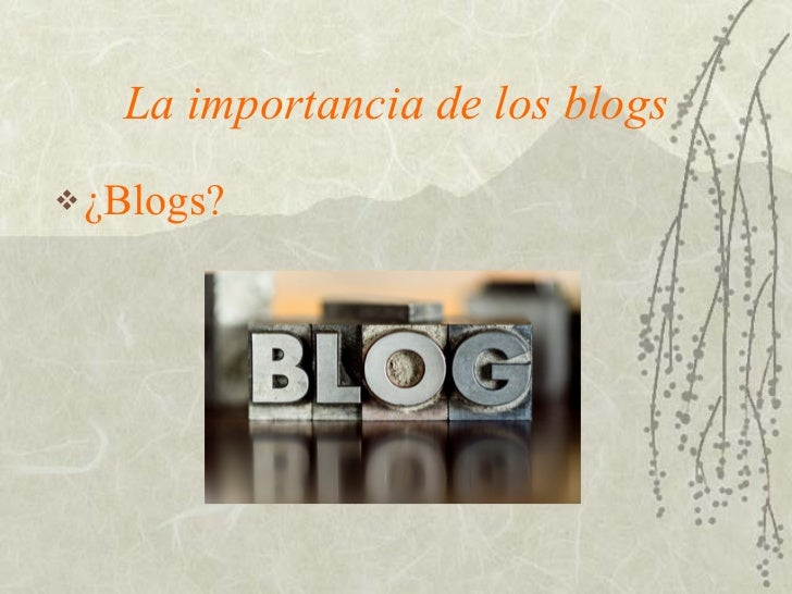 La importancia de los blogs <ul><li>¿Blogs? </li></ul>