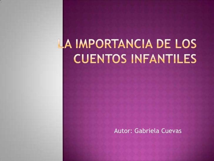La Importancia de los Cuentos Infantiles <br />Autor: Gabriela Cuevas <br />