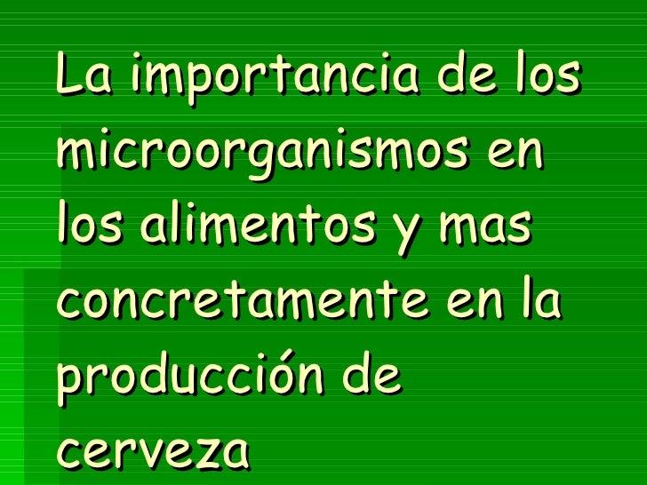 La importancia de los microorganismos en los alimentos y mas concretamente en la producción de cerveza
