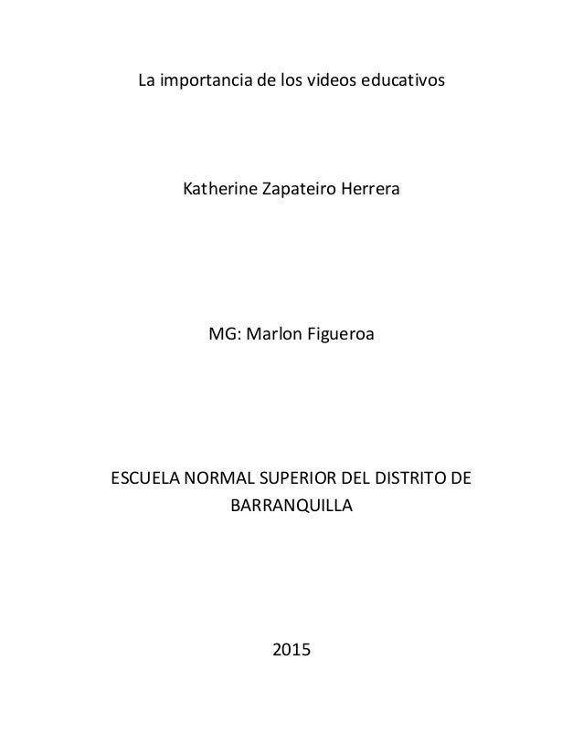 La importancia de los videos educativos Katherine Zapateiro Herrera MG: Marlon Figueroa ESCUELA NORMAL SUPERIOR DEL DISTRI...