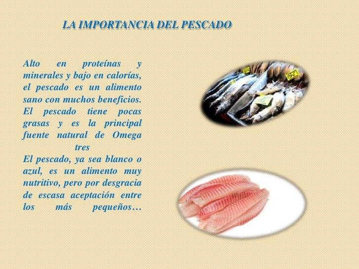 LA IMPORTANCIA DEL PESCADOAlto     en    proteínas    yminerales y bajo en calorías,el pescado es un alimentosano con much...