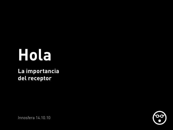 Hola La importancia del receptor     Innosfera 14.10.10