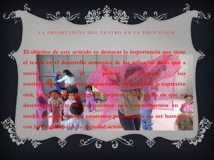 LA IMPORTANCIA DEL TEATRO EN LA EDUCACIÓNEl objetivo de este artículo es destacar la importancia que tieneel teatro en el ...