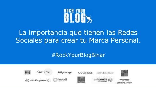 La importancia que tienen las Redes Sociales para crear tu Marca Personal. #RockYourBlogBinar 18 de Enero de 2016