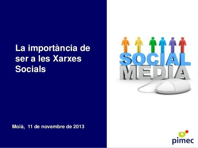 La importància de ser a les Xarxes Socials  Moià, 11 de novembre de 2013