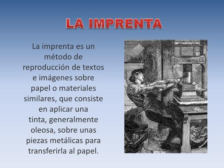LA IMPRENTA<br />La imprenta es un método de reproducciónde textos e imágenes sobre papel o materiales similares, que cons...