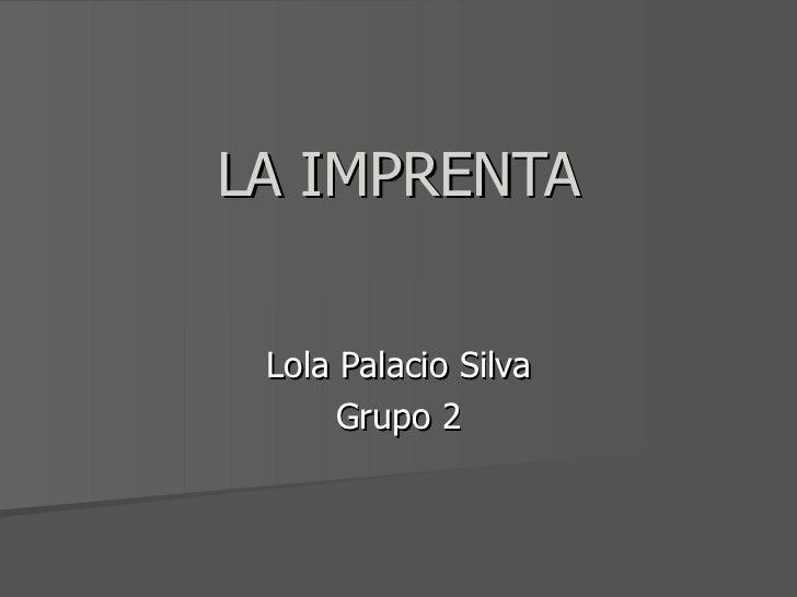 LA IMPRENTA Lola Palacio Silva Grupo 2