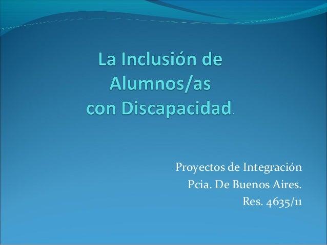 Proyectos de Integración Pcia. De Buenos Aires. Res. 4635/11