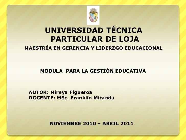 UNIVERSIDAD TÉCNICA       PARTICULAR DE LOJAMAESTRÍA EN GERENCIA Y LIDERZGO EDUCACIONAL    MODULA PARA LA GESTIÓN EDUCATIV...