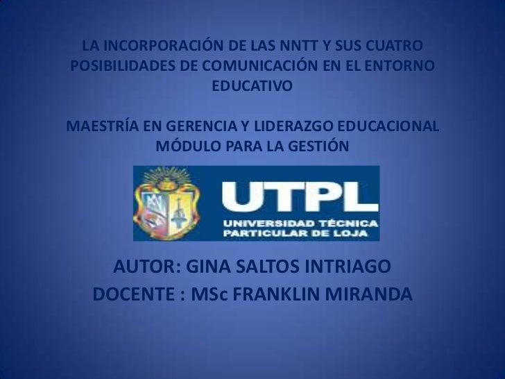 LA INCORPORACIÓN DE LAS NNTT Y SUS CUATROPOSIBILIDADES DE COMUNICACIÓN EN EL ENTORNO                  EDUCATIVOMAESTRÍA EN...