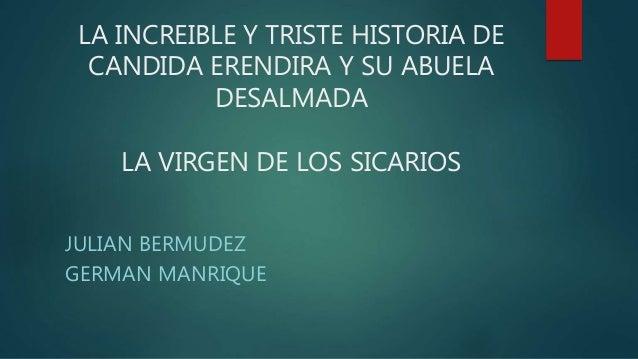 LA INCREIBLE Y TRISTE HISTORIA DE CANDIDA ERENDIRA Y SU ABUELA DESALMADA LA VIRGEN DE LOS SICARIOS JULIAN BERMUDEZ GERMAN ...
