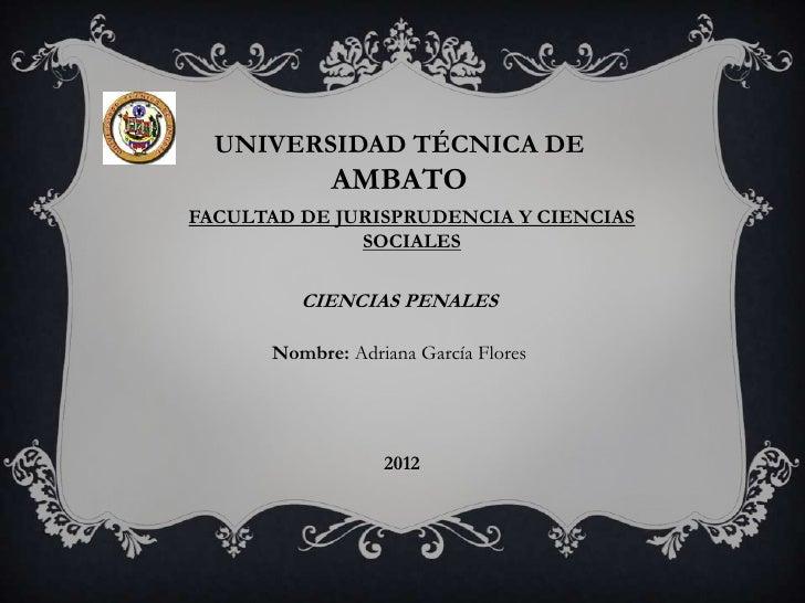 UNIVERSIDAD TÉCNICA DE            AMBATOFACULTAD DE JURISPRUDENCIA Y CIENCIAS              SOCIALES         CIENCIAS PENAL...