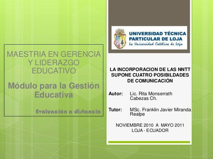 MAESTRIA EN GERENCIA Y LIDERAZGO EDUCATIVO<br />Módulo para la Gestión Educativa<br />Evaluación a distancia<br />LA INCOR...