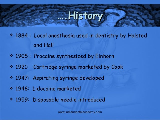 the use of anesthetics in history The evolution of analgesia and anesthesia in oral health care september 1 this article will discuss the evolution of analgesia and focus on local anesthesia in oral health care history lidocaine is still one of the principal anesthetics in use today.