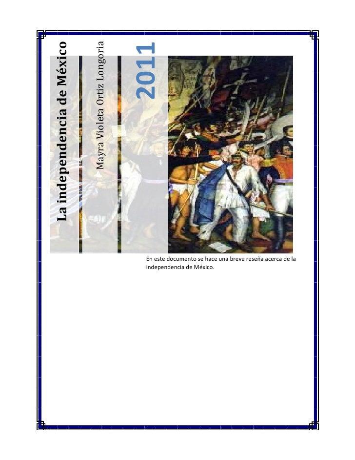 Mayra Violeta Ortiz Longoria2011La independencia de MéxicoEn este documento se hace una breve reseña acerca de la independ...