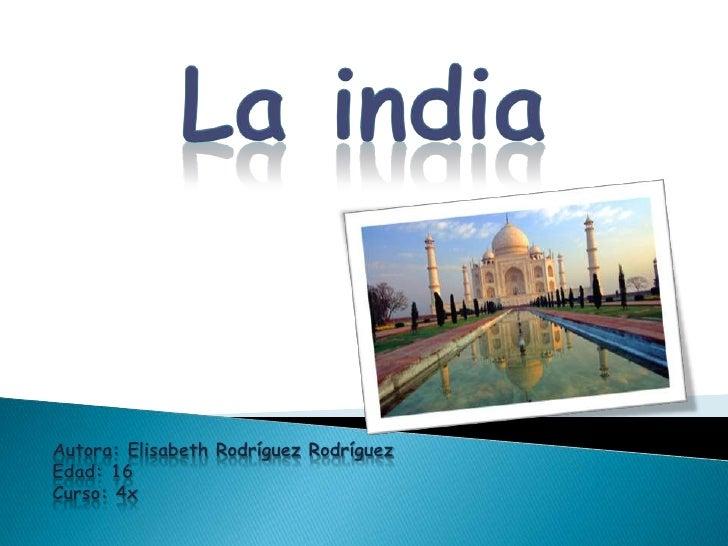 1.    ¿ Que es la india ?2.    Geografía de la india3.    Historia de la india4.    Población5.    Lugares de interes6.   ...