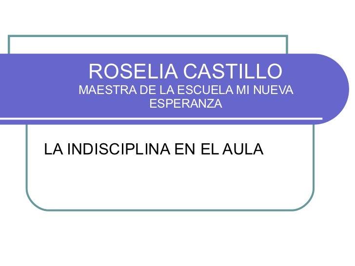 ROSELIA CASTILLO MAESTRA DE LA ESCUELA MI NUEVA ESPERANZA LA INDISCIPLINA EN EL AULA