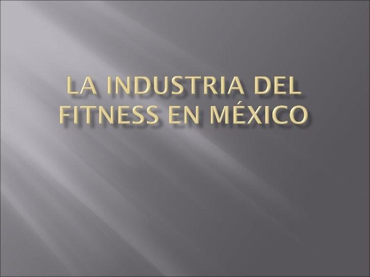    En México los centros    de acondicionamiento    físico (gimnasios) se    encuentra altamente    fraccionada.   Exist...