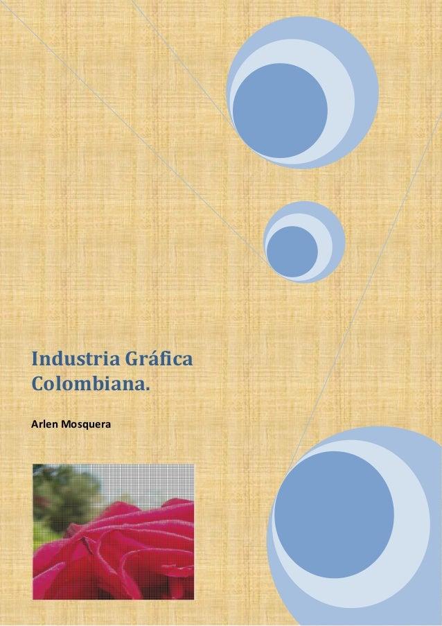 Industria Gráfica Colombiana. Arlen Mosquera