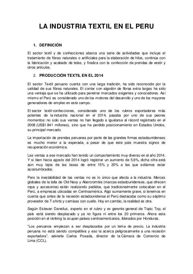 LA INDUSTRIA TEXTIL EN EL PERU 1. DEFINICIÓN El sector textil y de confecciones abarca una serie de actividades que incluy...