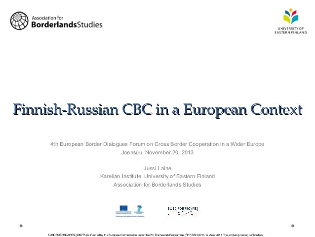 Finnish-Russian CBC in a European Context 4th European Border Dialogues Forum on Cross Border Cooperation in a Wider Europ...