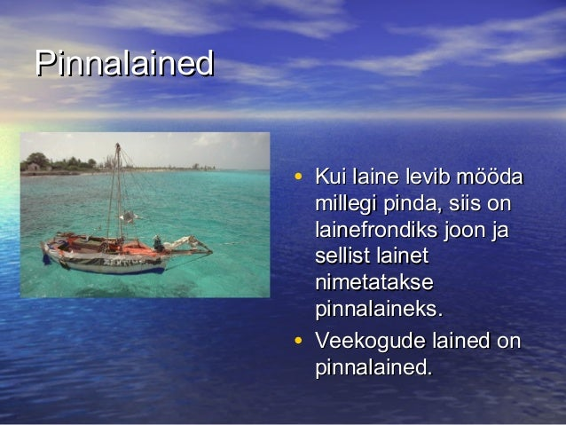 Pinnalained • Kui laine levib mööda  •  millegi pinda, siis on lainefrondiks joon ja sellist lainet nimetatakse pinnalaine...