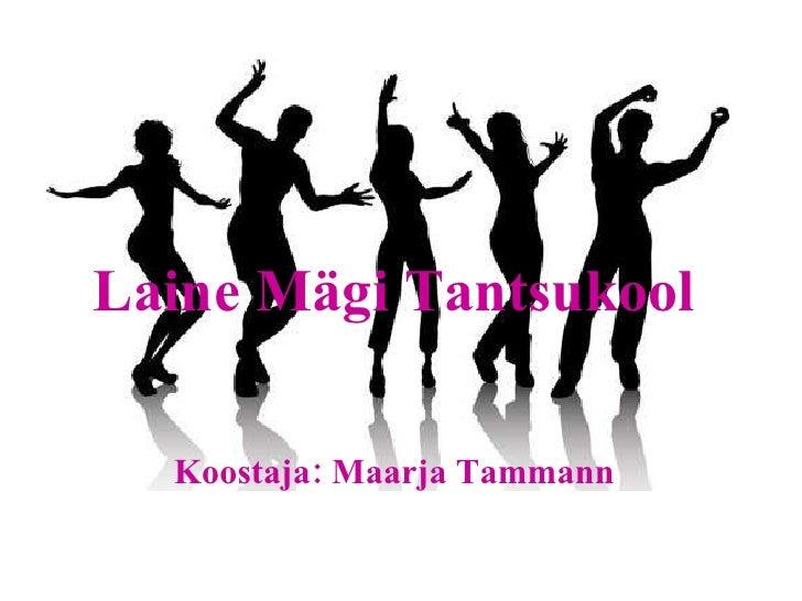 Laine Mägi Tantsukool Koostaja: Maarja Tammann