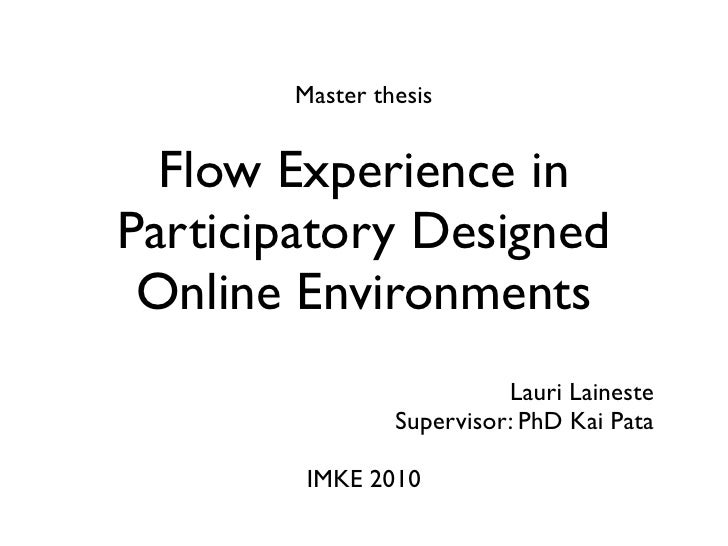Master thesis     Flow Experience in Participatory Designed  Online Environments                           Lauri Laineste ...