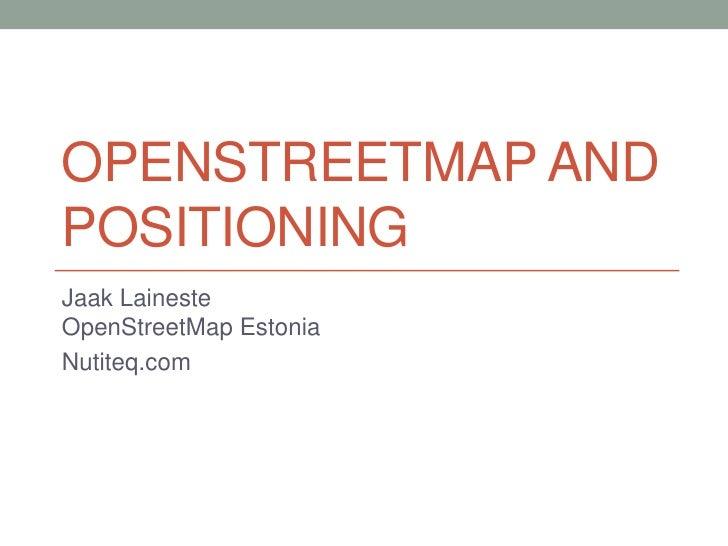 OpenStreetMap and positioning<br />JaakLainesteOpenStreetMap Estonia<br />Nutiteq.com<br />